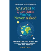 Answers to Questions You've Never Asked: Explaining the What If in Science, Geography and the Absurd by Joseph Pisenti, 9781633536692
