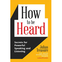 How to Be Heard: Secrets for Powerful Speaking and Listening by Julian Treasure, 9781633536715