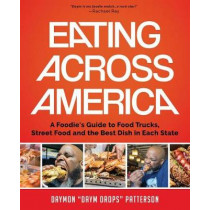 Eating Across America: A Foodie's Guide to Food Trucks, Street Food and the Best Dish in Each State by Daymon Patterson, 9781633536869