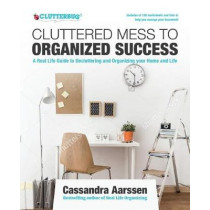Cluttered Mess to Organized Success Workbook: Declutter and Organize your Home and Life with over 100 Checklists and Worksheets by Cassandra Aarssen, 9781633537088