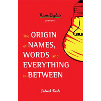 The Origin of Names, Words and Everything in Between by Patrick Foote, 9781633538504