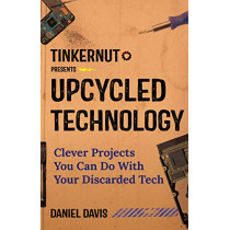 Upcycled Technology: Clever Projects You Can Do With Your Discarded Tech by Daniel Davis, 9781633539099
