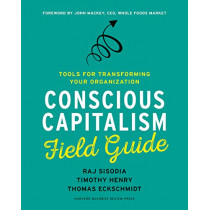 Conscious Capitalism Field Guide: Tools for Transforming Your Organization by Raj Sisodia, 9781633691704