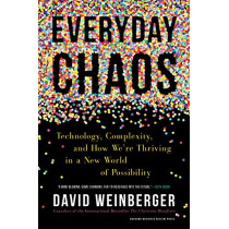 Everyday Chaos: Technology, Complexity, and How We're Thriving in a New World of Possibility by David Weinberger, 9781633693951