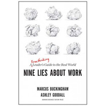 Nine Lies About Work: A Freethinking Leader's Guide to the Real World by Marcus Buckingham, 9781633696303