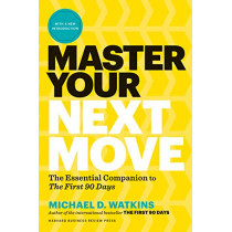 Master Your Next Move: Proven Strategies for Navigating the First 90 Days - and Beyond by Michael D. Watkins, 9781633697607