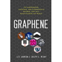Graphene: The Superstrong, Superthin, and Superversatile Material That Will Revolutionize the World by Les Johnson, 9781633883253