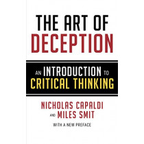 The Art of Deception: An Introduction to Critical Thinking by Nicholas Capaldi, 9781633885981