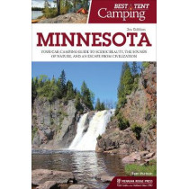 Best Tent Camping: Minnesota: Your Car-Camping Guide to Scenic Beauty, the Sounds of Nature, and an Escape from Civilization by Tom Watson, 9781634041249