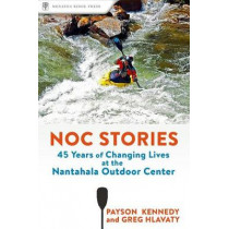 NOC Stories: Changing Lives at the Nantahala Outdoor Center Since 1972 by Payson Kennedy, 9781634041416