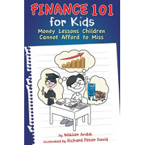 Finance 101 for Kids: Money Lessons Children Cannot Afford to Miss by Walter Andal, 9781634139434