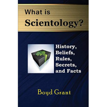 What Is Scientology?: History, Beliefs, Rules, Secrets and Facts by Boyd Grant, 9781634282871