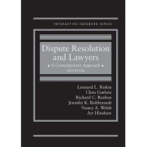 Dispute Resolution and Lawyers, A Contemporary Approach by Leonard L. Riskin, 9781634603140