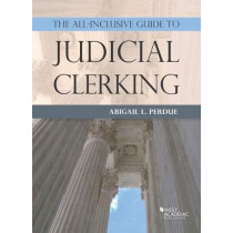 The All-Inclusive Guide to Judicial Clerking by Abigail Perdue, 9781634608220