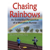 Chasing Rainbows: An Existential Perspective of a Marathon Runner by Eric Anton Kreuter, 9781634856959