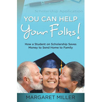 You Can Help Your Folks!: How a Student on Scholarship Saves Money to Send Home to Family by Professor Margaret Miller, 9781635012767