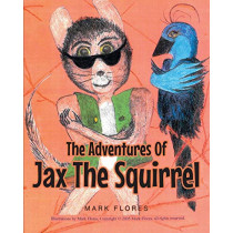 The Adventures of Jax the Squirrel by Mark Flores, 9781635259162