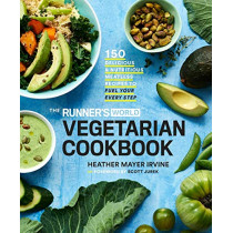 The Runner's World Vegetarian Cookbook: 150 Delicious and Nutritious Meatless Recipes to Fuel Your Every Step by Heather Mayer Irvine, 9781635650617