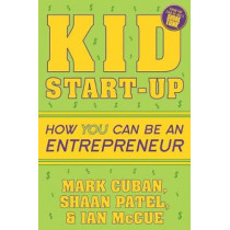 Kid Start-Up: How YOU Can Become an Entrepreneur by Mark Cuban, 9781635764727