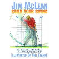 Build Your Swing: Position Teaching in the Modern Age by Jim McLean, 9781635769944