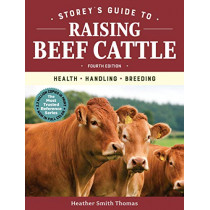 Storey's Guide to Raising Beef Cattle, 4th Edition: Health, Handling, Breeding by Heather Smith Thomas, 9781635860399