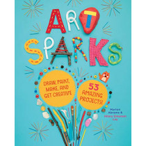 Art Sparks: Draw, Paint, Make and Get Creative with 53 Amazing Projects!, 9781635861181