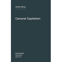Carceral Capitalism: Volume 21 by Jackie Wang, 9781635900026