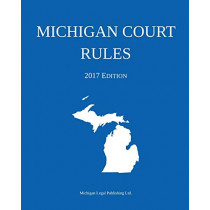 Michigan Court Rules; 2017 Edition by Michigan Legal Publishing Ltd, 9781640020139