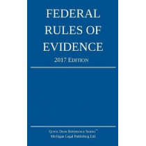 Federal Rules of Evidence; 2017 Edition by Michigan Legal Publishing Ltd, 9781640020153