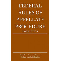 Federal Rules of Appellate Procedure; 2018 Edition by Michigan Legal Publishing Ltd, 9781640020238