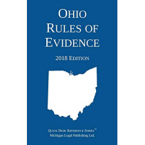 Ohio Rules of Evidence; 2018 Edition by Michigan Legal Publishing Ltd, 9781640020382