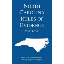 North Carolina Rules of Evidence; 2018 Edition by Michigan Legal Publishing Ltd, 9781640020399