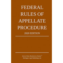 Federal Rules of Appellate Procedure; 2020 Edition: With Appendix of Length Limits and Official Forms by Michigan Legal Publishing Ltd, 9781640020788