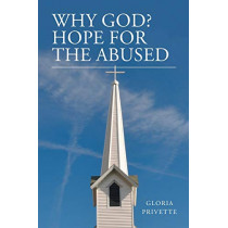 Why God?: Hope for the Abused by Gloria Privette, 9781640030145