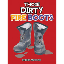 Those Dirty Fire Boots by Debbie Michuck, 9781640036277