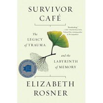 Survivor Cafe: The Legacy of Trauma and the Labyrinth of Memory by Elizabeth Rosner, 9781640091078