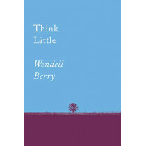Think Little: Essays by Wendell Berry, 9781640091733