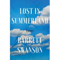Lost in Summerland: Essays by Barrett Swanson, 9781640094185
