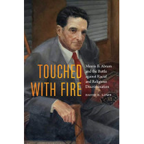 Touched with Fire: Morris B. Abram and the Battle Against Racial and Religious Discrimination by David E. Lowe, 9781640120969