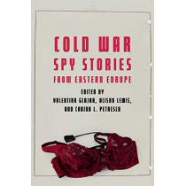 Cold War Spy Stories from Eastern Europe by Valentina Glajar, 9781640121874