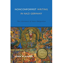 Nonconformist Writing in Nazi Germany - The Literature of Inner Emigration by John Klapper, 9781640140547