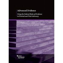 Advanced Evidence: Using the Federal Rules of Evidence in Pretrial and Trial Advocacy by C. Williams, 9781640206892