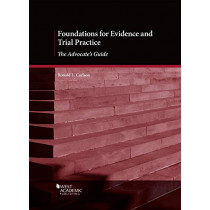 Foundations for Evidence and Trial Practice: The Advocate's Guide by Ronald L. Carlson, 9781640209442