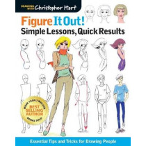 Figure It Out! Simple Lessons, Quick Results: Essential Tips and Tricks for Drawing People by Christopher Hart, 9781640210240