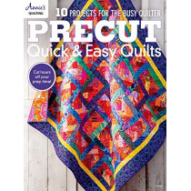 Precut Quick & Easy Quilts: 10 Projects for the Busy Quilter by Annie's Quilting, 9781640250468
