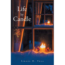 Life by Candle by Israel D Vela, 9781640280069