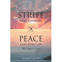Strife (Satan's Counterfeit) vs. Peace (God's Perfect Gift): The Choice Is Ours by Lorna Carroll, 9781640285729
