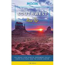 Moon Southwest Road Trip (Second Edition): Las Vegas, Zion & Bryce, Monument Valley, Santa Fe & Taos, and the Grand Canyon by Tim Hull, 9781640490062