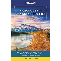 Moon Vancouver & Canadian Rockies Road Trip (Second Edition): Victoria, Banff, Jasper, Calgary, the Okanagan, Whistler & the Sea-to-Sky Highway by Carolyn Heller, 9781640491960