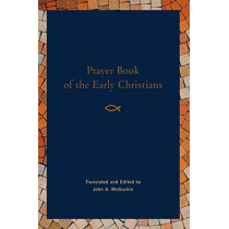 Prayer Book of the Early Christians by John McGuckin, 9781640600065